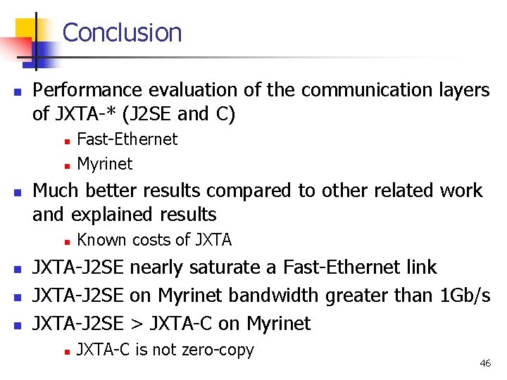 Conclusion n Performance evaluation of the communication layers of JXTA-* (J 2 SE and