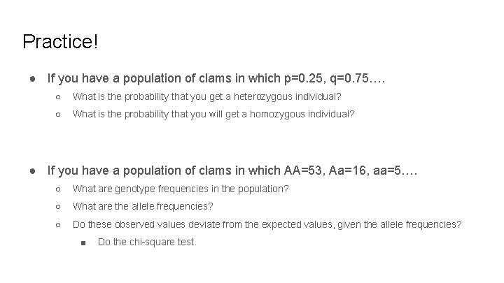 Practice! ● If you have a population of clams in which p=0. 25, q=0.