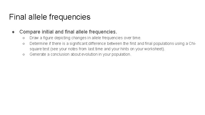 Final allele frequencies ● Compare initial and final allele frequencies. ○ ○ ○ Draw