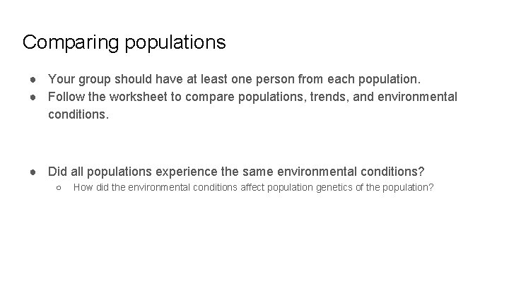 Comparing populations ● Your group should have at least one person from each population.