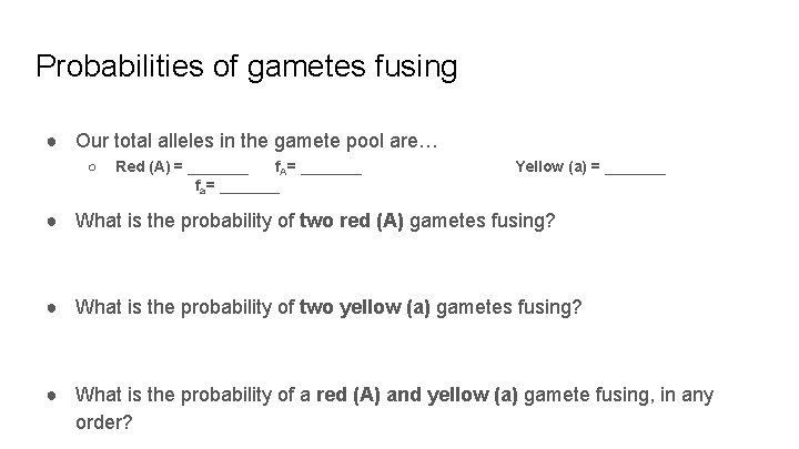 Probabilities of gametes fusing ● Our total alleles in the gamete pool are… ○