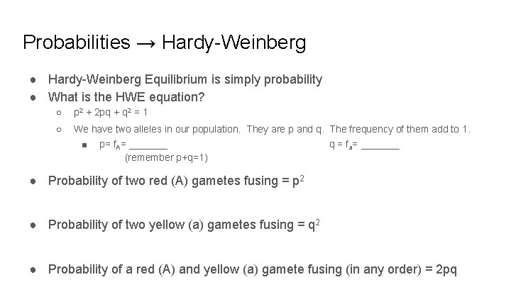 Probabilities → Hardy-Weinberg ● Hardy-Weinberg Equilibrium is simply probability ● What is the HWE