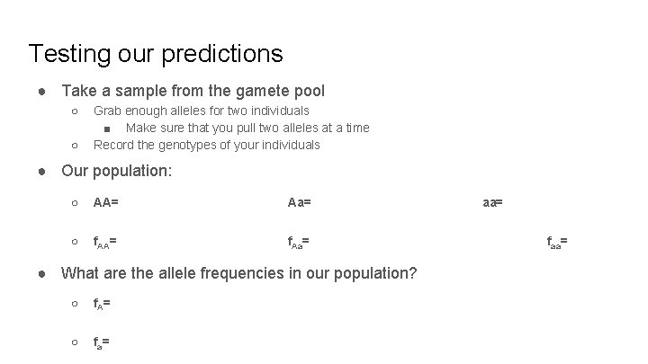 Testing our predictions ● Take a sample from the gamete pool ○ ○ Grab