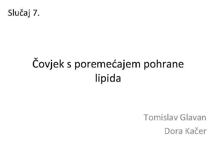 Slučaj 7. Čovjek s poremećajem pohrane lipida Tomislav Glavan Dora Kačer