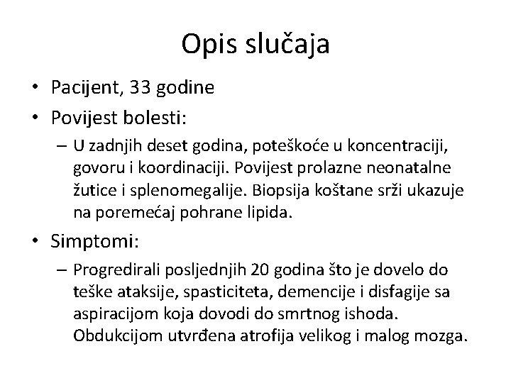 Opis slučaja • Pacijent, 33 godine • Povijest bolesti: – U zadnjih deset godina,