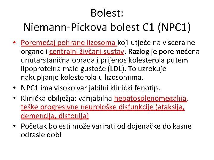 Bolest: Niemann-Pickova bolest C 1 (NPC 1) • Poremećaj pohrane lizosoma koji utječe na