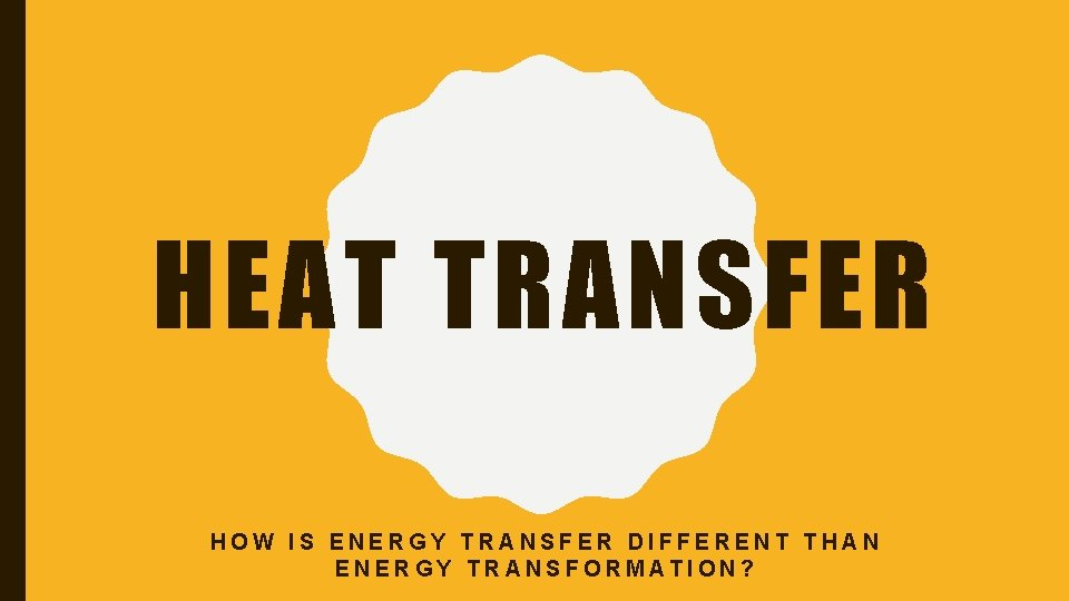 HEAT TRANSFER HOW IS ENERGY TRANSFER DIFFERENT THAN ENERGY TRANSFORMATION?
