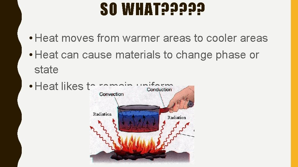 SO WHAT? ? ? • Heat moves from warmer areas to cooler areas •
