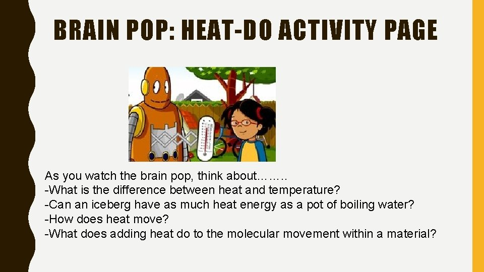 BRAIN POP: HEAT-DO ACTIVITY PAGE As you watch the brain pop, think about……. .