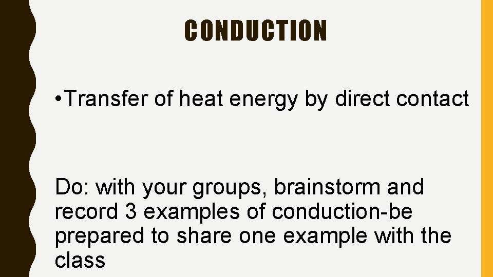 CONDUCTION • Transfer of heat energy by direct contact Do: with your groups, brainstorm