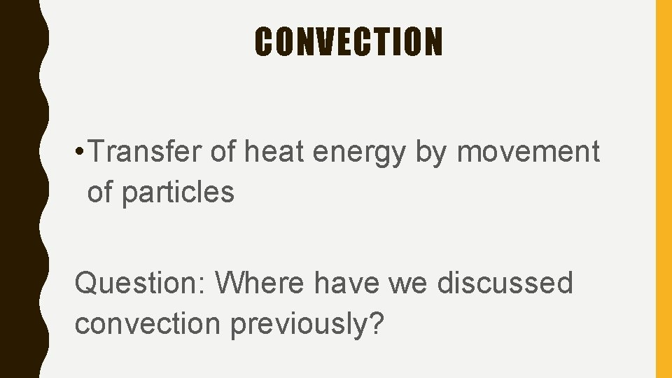 CONVECTION • Transfer of heat energy by movement of particles Question: Where have we