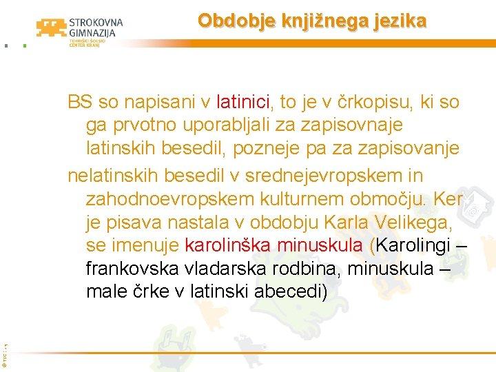 Obdobje knjižnega jezika © TŠC Kranj BS so napisani v latinici, to je v