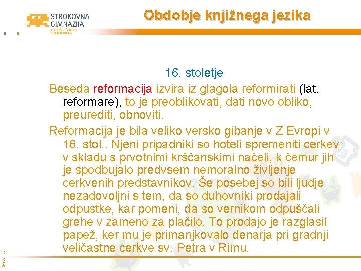 © TŠC Kranj Obdobje knjižnega jezika 16. stoletje Beseda reformacija izvira iz glagola reformirati