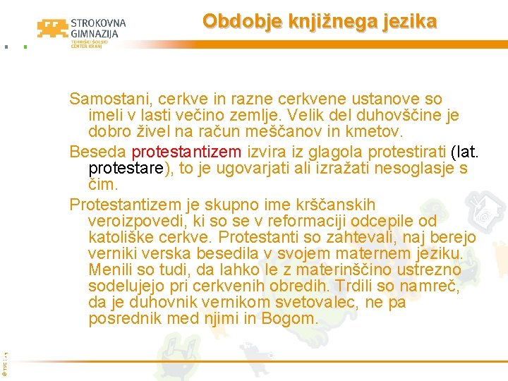Obdobje knjižnega jezika © TŠC Kranj Samostani, cerkve in razne cerkvene ustanove so imeli