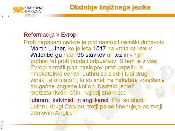 Obdobje knjižnega jezika © TŠC Kranj Reformacija v Evropi Proti napakam cerkve je prvi