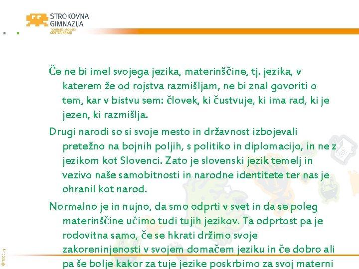 © TŠC Kranj Če ne bi imel svojega jezika, materinščine, tj. jezika, v katerem