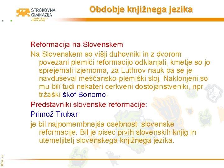 Obdobje knjižnega jezika © TŠC Kranj Reformacija na Slovenskem Na Slovenskem so višji duhovniki