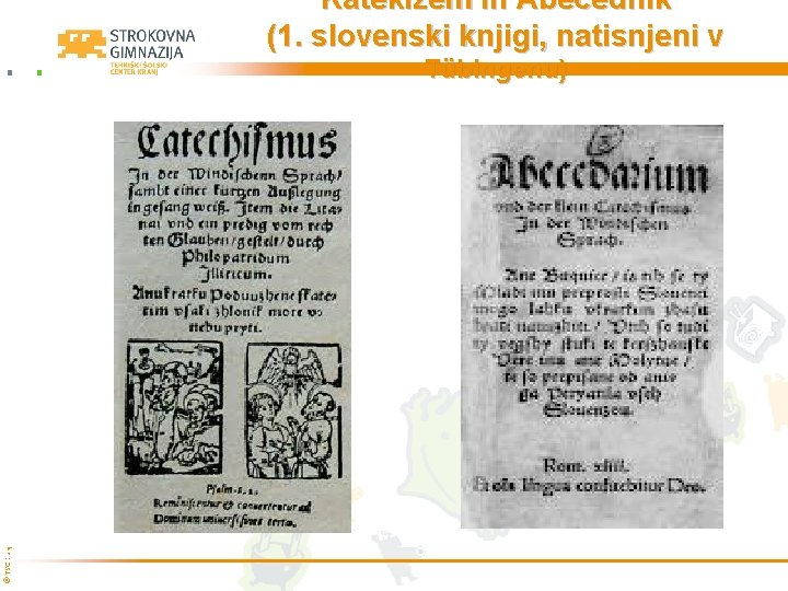 Katekizem in Abecednik (1. slovenski knjigi, natisnjeni v © TŠC Kranj Tübingenu)