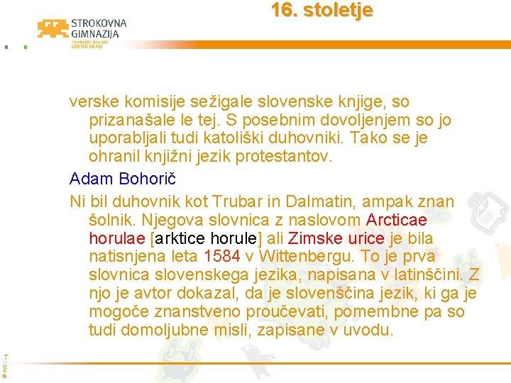 16. stoletje © TŠC Kranj verske komisije sežigale slovenske knjige, so prizanašale le tej.
