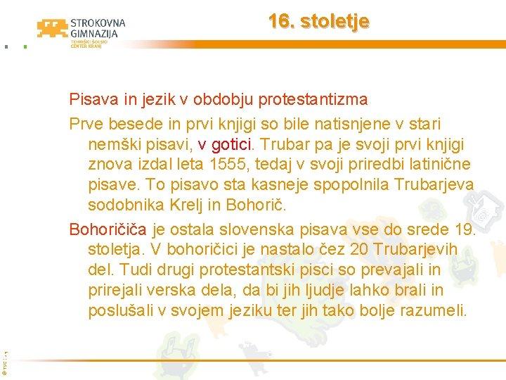 16. stoletje © TŠC Kranj Pisava in jezik v obdobju protestantizma Prve besede in