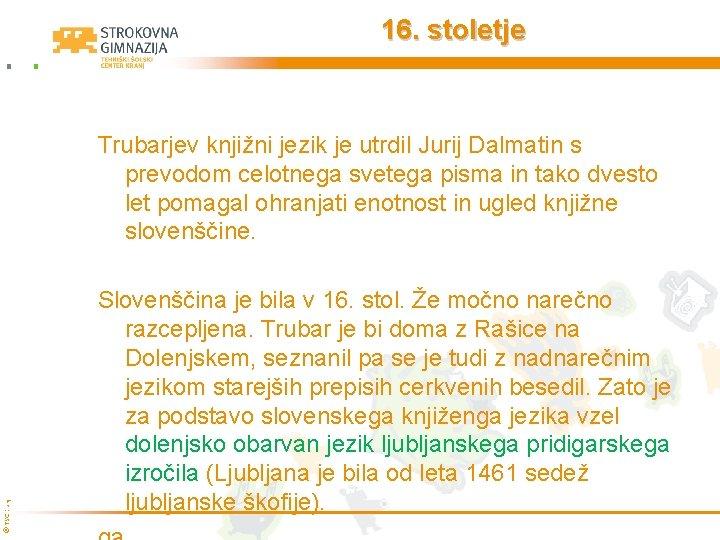 16. stoletje © TŠC Kranj Trubarjev knjižni jezik je utrdil Jurij Dalmatin s prevodom