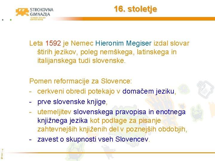 16. stoletje Leta 1592 je Nemec Hieronim Megiser izdal slovar štirih jezikov, poleg nemškega,