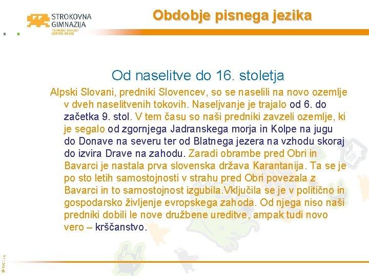 Obdobje pisnega jezika Od naselitve do 16. stoletja © TŠC Kranj Alpski Slovani, predniki