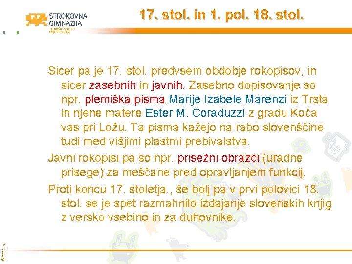 17. stol. in 1. pol. 18. stol. © TŠC Kranj Sicer pa je 17.