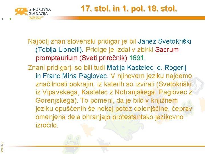 17. stol. in 1. pol. 18. stol. © TŠC Kranj Najbolj znan slovenski pridigar