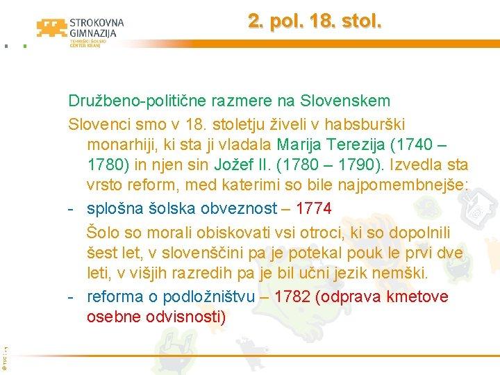 2. pol. 18. stol. © TŠC Kranj Družbeno-politične razmere na Slovenskem Slovenci smo v