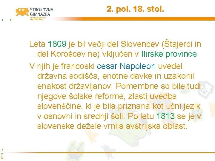 2. pol. 18. stol. © TŠC Kranj Leta 1809 je bil večji del Slovencev