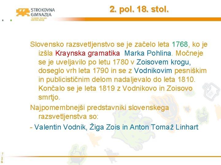 2. pol. 18. stol. © TŠC Kranj Slovensko razsvetljenstvo se je začelo leta 1768,