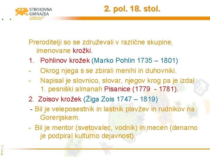 2. pol. 18. stol. © TŠC Kranj Preroditelji so se združevali v različne skupine,