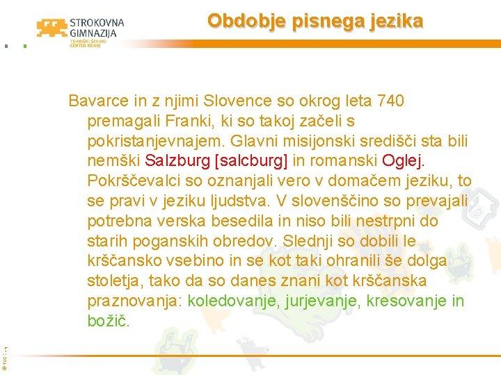 Obdobje pisnega jezika © TŠC Kranj Bavarce in z njimi Slovence so okrog leta