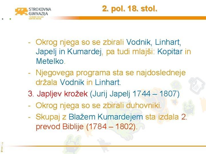 2. pol. 18. stol. © TŠC Kranj - Okrog njega so se zbirali Vodnik,