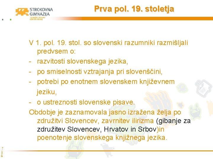 Prva pol. 19. stoletja © TŠC Kranj V 1. pol. 19. stol. so slovenski