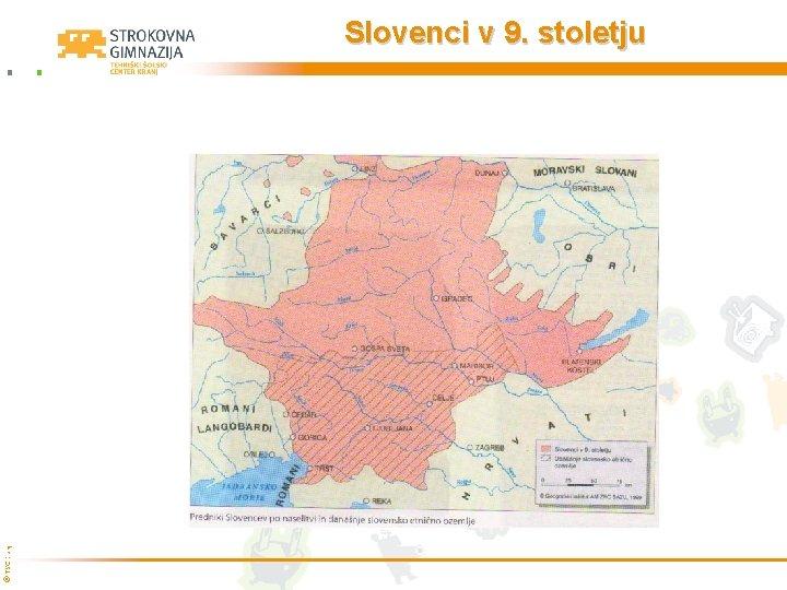 © TŠC Kranj Slovenci v 9. stoletju