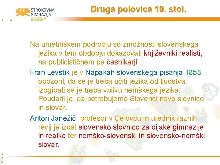 Druga polovica 19. stol. © TŠC Kranj Na umetniškem področju so zmožnosti slovenskega jezika
