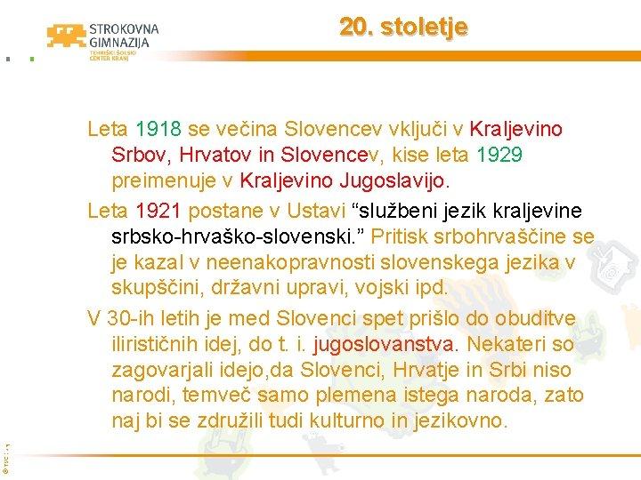 20. stoletje © TŠC Kranj Leta 1918 se večina Slovencev vključi v Kraljevino Srbov,
