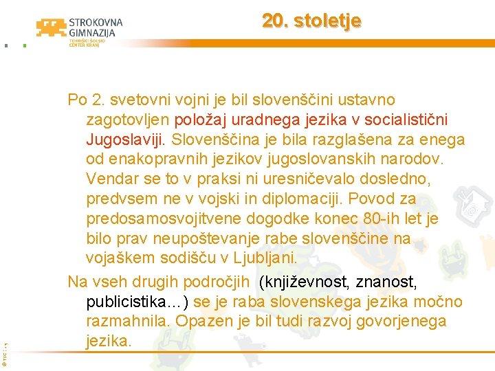 © TŠC Kranj 20. stoletje Po 2. svetovni vojni je bil slovenščini ustavno zagotovljen