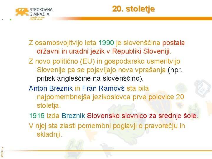 20. stoletje © TŠC Kranj Z osamosvojitvijo leta 1990 je slovenščina postala državni in