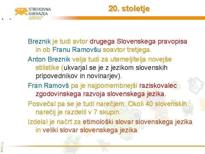20. stoletje © TŠC Kranj Breznik je tudi avtor drugega Slovenskega pravopisa in ob