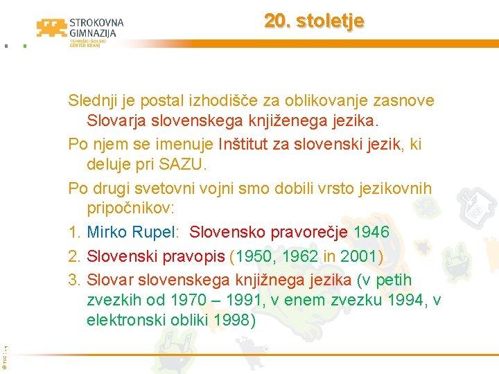 20. stoletje © TŠC Kranj Slednji je postal izhodišče za oblikovanje zasnove Slovarja slovenskega
