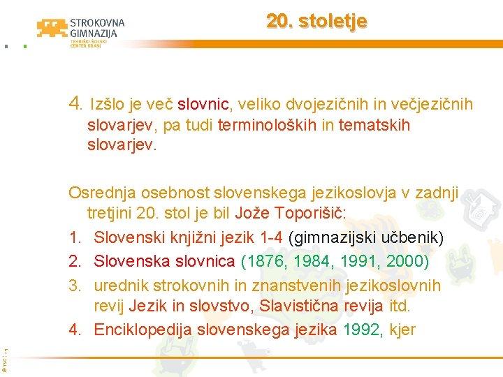 20. stoletje 4. Izšlo je več slovnic, veliko dvojezičnih in večjezičnih slovarjev, pa tudi