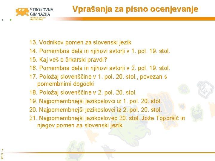 Vprašanja za pisno ocenjevanje © TŠC Kranj 13. Vodnikov pomen za slovenski jezik 14.