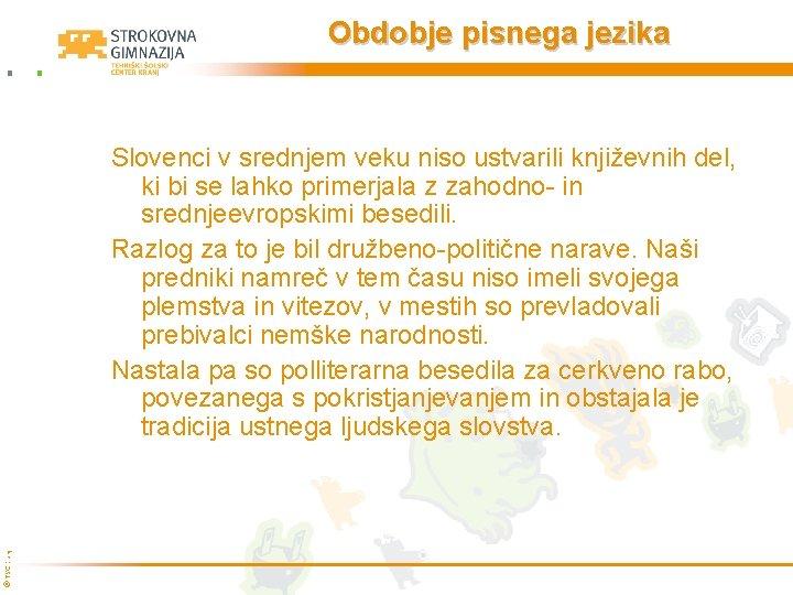 Obdobje pisnega jezika © TŠC Kranj Slovenci v srednjem veku niso ustvarili književnih del,