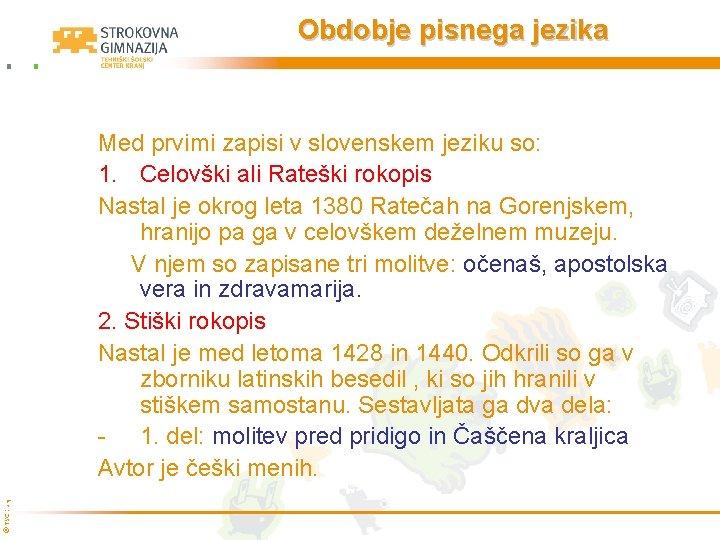 Obdobje pisnega jezika © TŠC Kranj Med prvimi zapisi v slovenskem jeziku so: 1.