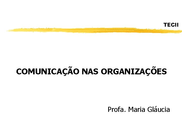 TECII COMUNICAÇÃO NAS ORGANIZAÇÕES Profa. Maria Gláucia