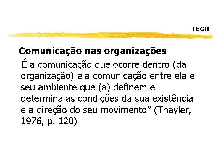 TECII Comunicação nas organizações É a comunicação que ocorre dentro (da organização) e a
