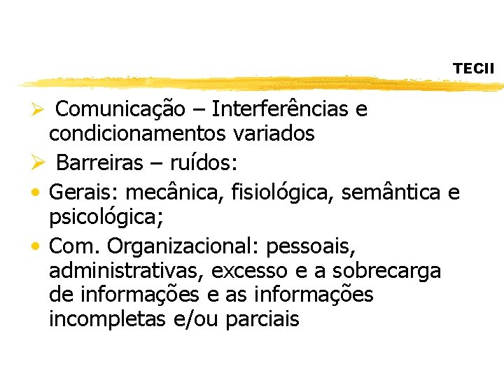 TECII Ø Comunicação – Interferências e condicionamentos variados Ø Barreiras – ruídos: • Gerais: